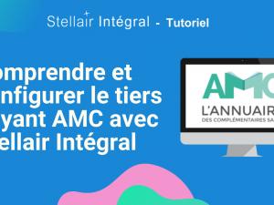 Comprendre et configurer le tiers payant AMC avec Stellair Intégral ?