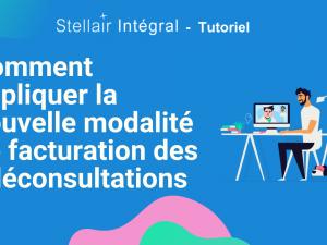 Comment appliquer la nouvelle modalité de facturation des téléconsultations dans Stellair Intégral ?