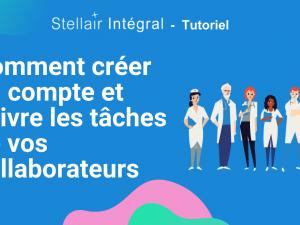 Comment créer un compte et suivre les tâches administratives quotidiennes de vos collaborateurs dans Stellair Intégral ?