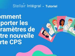 Comment importer les paramètres de votre nouvelle carte CPS dans Stellair Intégral ?
