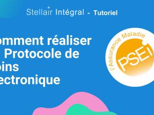 Comment réaliser un Protocole de Soins Électronique avec Stellair Intégral ?