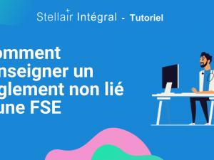 Comment renseigner un règlement non lié à une FSE dans Stellair Intégral ?