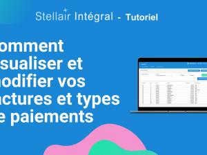 Comment visualiser et modifier vos factures et types de paiements perçus sur Stellair Intégral ?