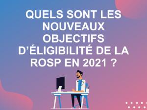 Quels sont les nouveaux objectifs et critères d'éligibilité de la ROSP en 2021 ?